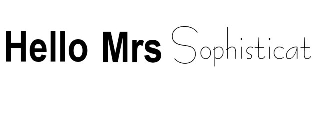 Hello Mrs Sophisticat